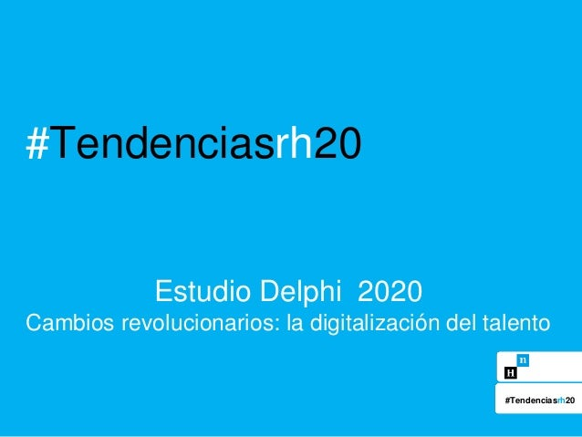 #Tendenciasrh20 Estudio Delphi 2020 Cambios revolucionarios: la digitalización del talento #Tendenciasrh20