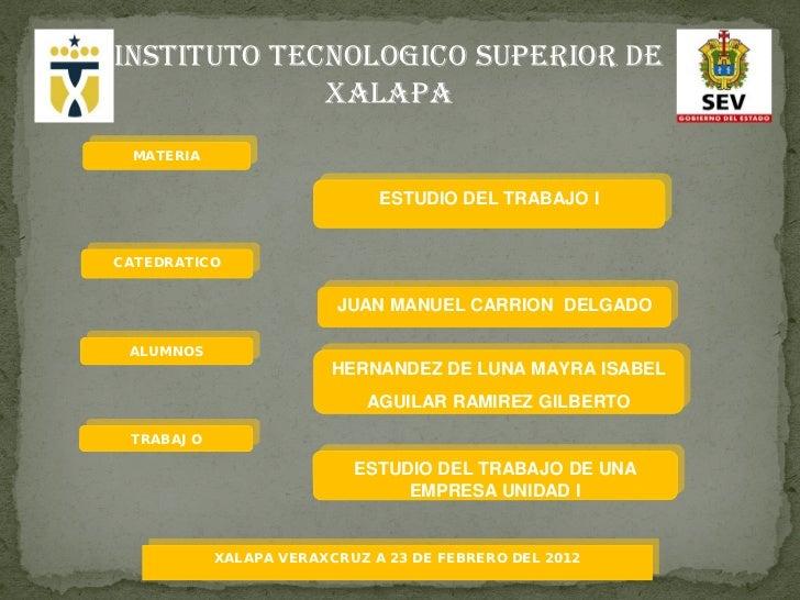 INSTITUTO TECNOLOGICO SUPERIOR DE             XALAPA MATERIA                             ESTUDIO DEL TRABAJO ICATEDRATICO ...