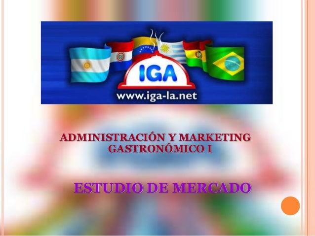 ADMINISTRACIÓN Y MARKETING  GASTRONÓMICO I  ESTUDIO DE MERCADO