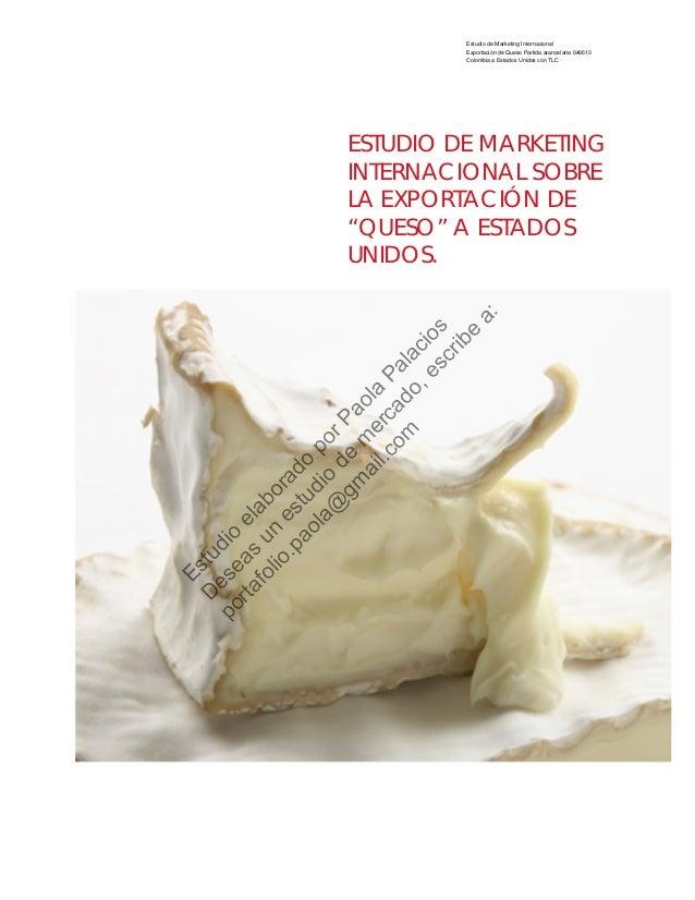 Estudio de Marketing Internacional Exportación de Queso Partida arancelaria 040610 Colombia a Estados Unidos con TLC ESTUD...