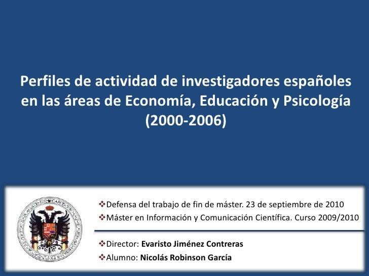 Perfiles de actividad de investigadores españoles en las áreas de Economía, Educación y Psicología (2000-2006)<br /><ul><l...