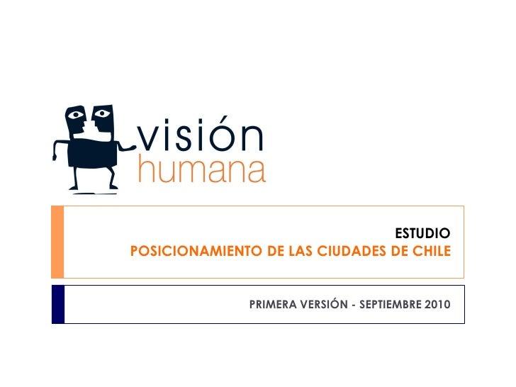Estudio de posicionamiento de las ciudades de chile visión humana  2010_algunos resultados