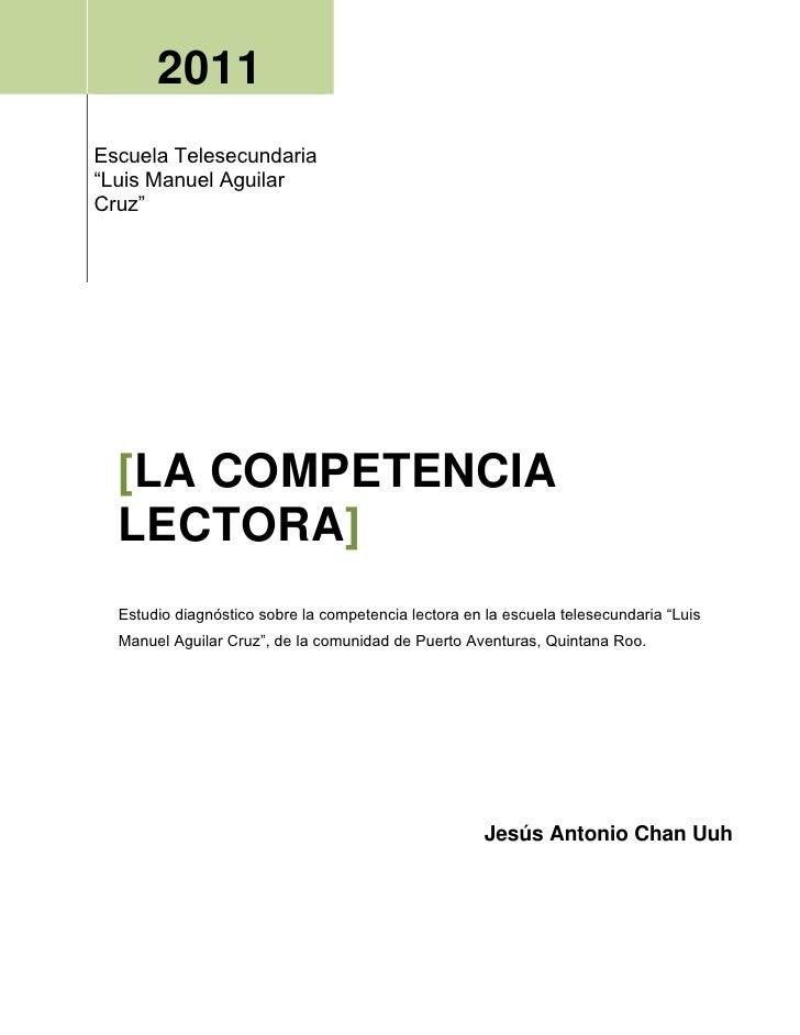 """2011Escuela Telesecundaria""""Luis Manuel AguilarCruz""""  [LA COMPETENCIA  LECTORA]  Estudio diagnóstico sobre la competencia l..."""