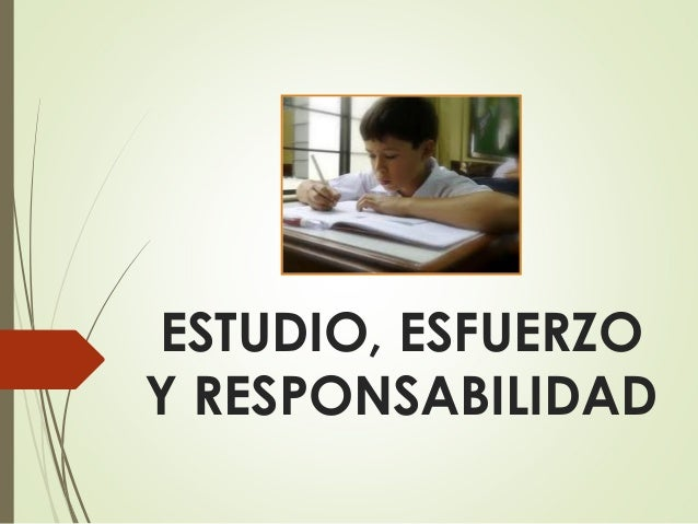 ESTUDIO, ESFUERZO Y RESPONSABILIDAD