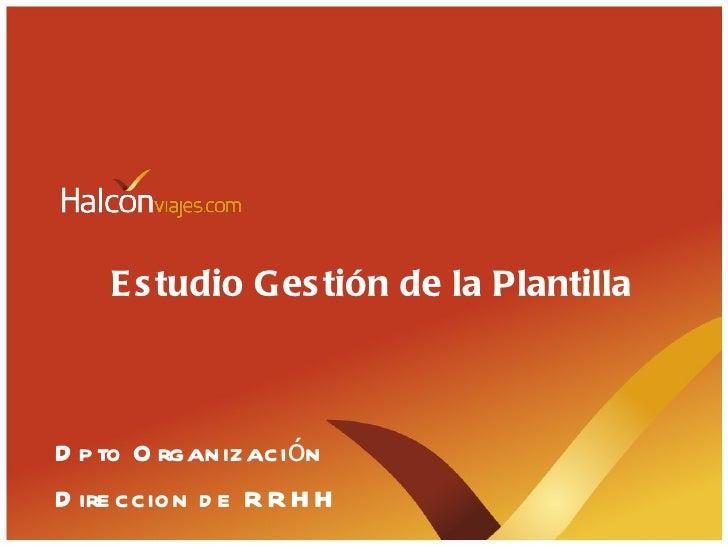 E s tudio Ges tión de la PlantillaD p to O rganizaciónD ire ccion d e R R H H