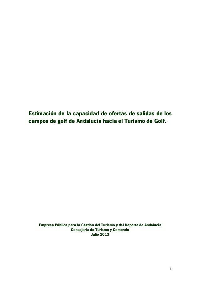 1 Estimación de la capacidad de ofertas de salidas de los campos de golf de Andalucía hacia el Turismo de Golf. Empresa Pú...