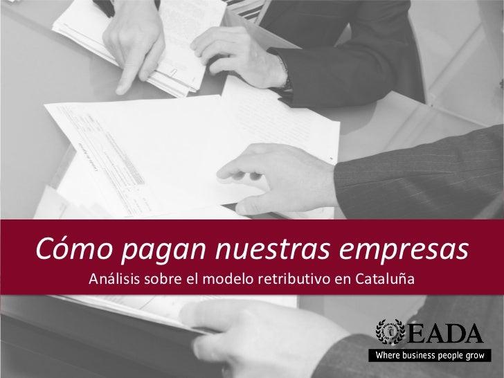Cómo pagan nuestras empresas   Análisis sobre el modelo retributivo en Cataluña