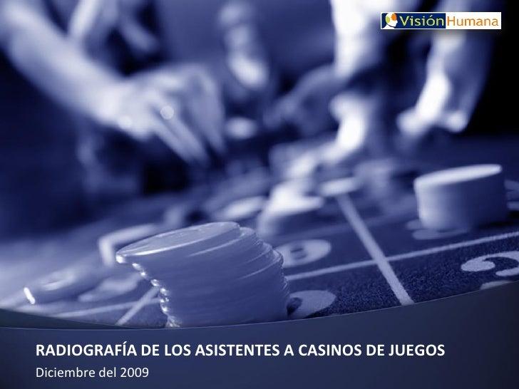 RADIOGRAFÍA DE LOS ASISTENTES A CASINOS DE JUEGOS Diciembre del 2009