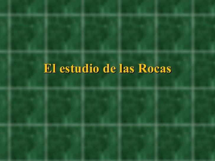 El estudio de las Rocas