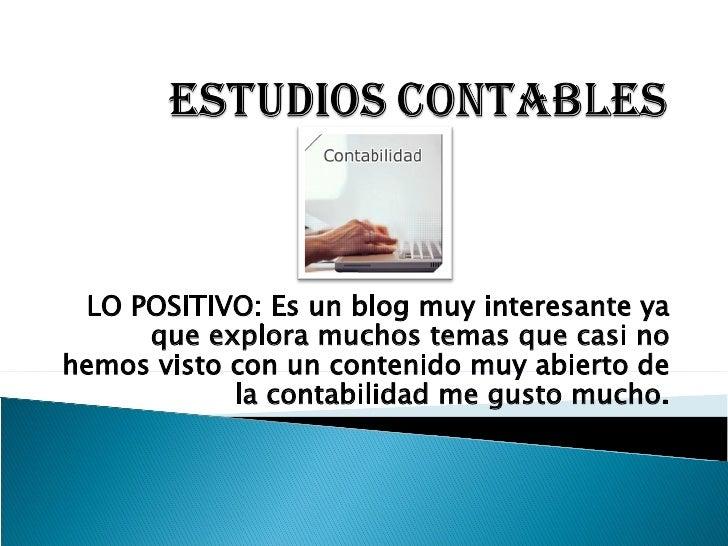 LO POSITIVO: Es un blog muy interesante ya que explora muchos temas que casi no hemos visto con un contenido muy abierto d...