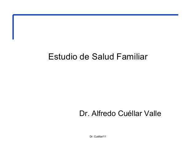 Estudio de Salud Familiar Dr. Alfredo Cuéllar Valle Dr. Cuéllar/11