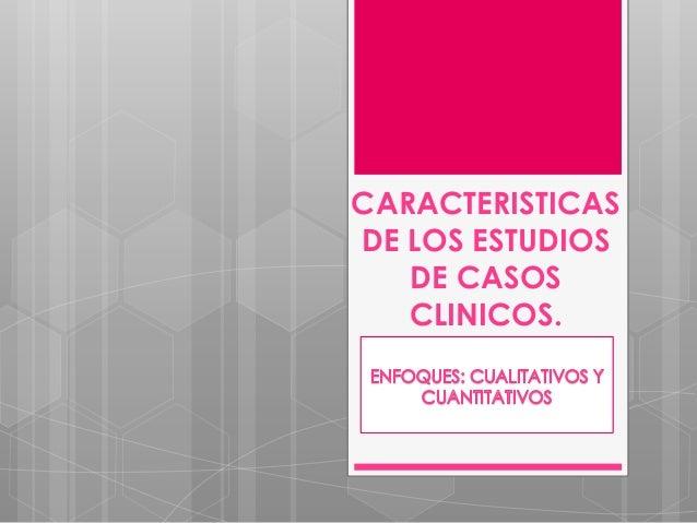 CARACTERISTICAS DE LOS ESTUDIOS DE CASOS CLINICOS.