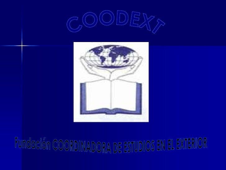 COODEXT<br />Fundación COORDINADORA DE ESTUDIOS EN EL EXTERIOR <br />