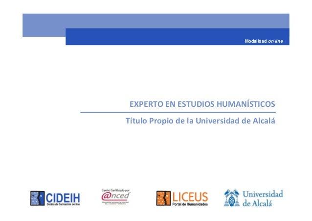 Modalidad on line EXPERTO EN ESTUDIOS HUMANÍSTICOSTítulo Propio de la Universidad de Alcalá