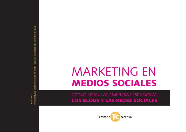 Abril 2010 Primer estudio sobre marketing en medios sociales elaborado por Territorio creativo                            ...