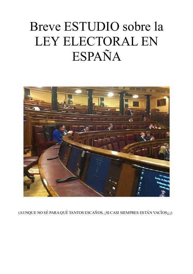 Breve ESTUDIO sobre la LEY ELECTORAL EN ESPAÑA  (AUNQUE NO SÉ PARA QUÉ TANTOS ESCAÑOS, ¡SI CASI SIEMPRES ESTÁN VACÍOS¡¡¡)
