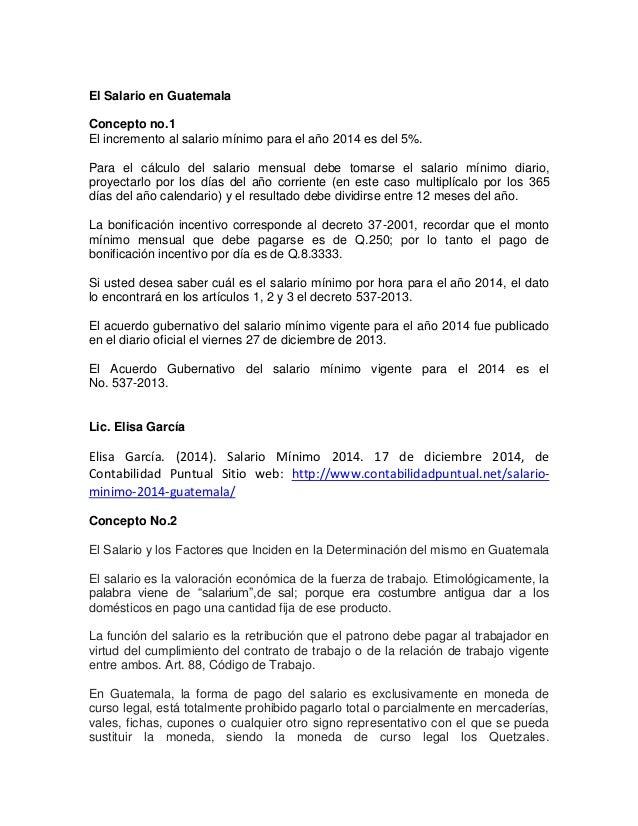 El Salario en Guatemala Concepto no.1 El incremento al salario mínimo para el año 2014 es del 5%. Para el cálculo del sala...