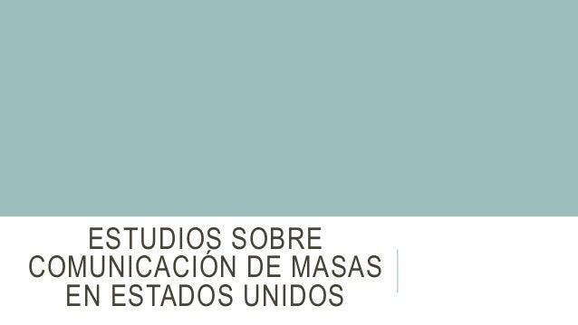 ESTUDIOS SOBRE COMUNICACIÓN DE MASAS EN ESTADOS UNIDOS