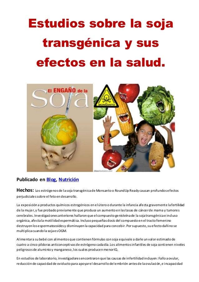 Estudios sobre la soja transgénica y sus efectos en la salud. Publicado en Blog, Nutrición Hechos: Los estrógenosde lasoja...