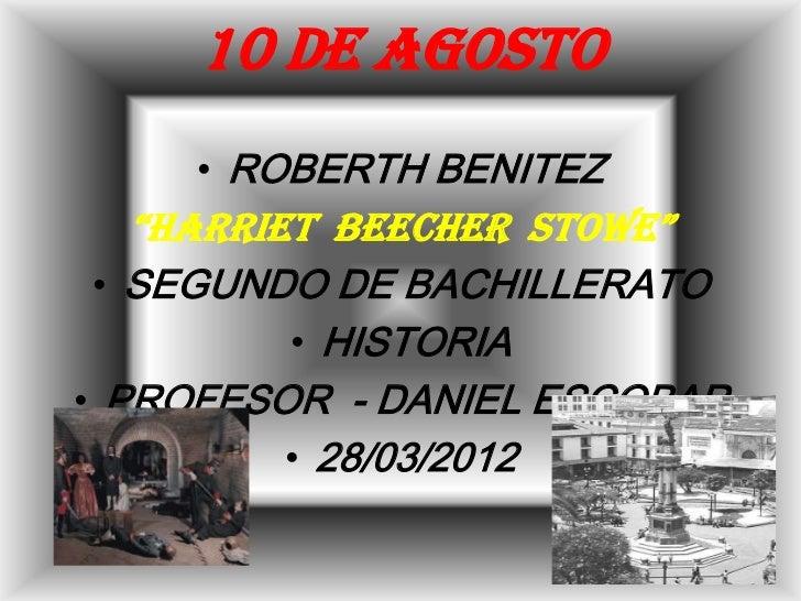 "10 DE AGOSTO     • ROBERTH BENITEZ   ""HARRIET BEECHER STOWE"" • SEGUNDO DE BACHILLERATO          • HISTORIA• PROFESOR - DAN..."