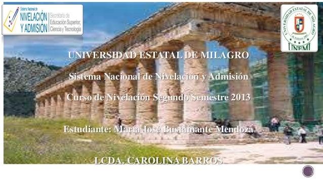 UNIVERSIDAD ESTATAL DE MILAGRO Sistema Nacional de Nivelación y Admisión Curso de Nivelación Segundo Semestre 2013  Estudi...