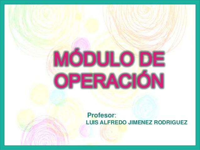 LUIS ALFREDO JIMENEZ RODRIGUEZ Profesor: