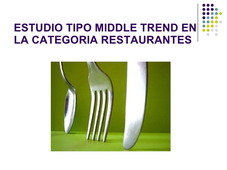 ESTUDIO TIPO MIDDLE TREND EN LA CATEGORIA RESTAURANTES