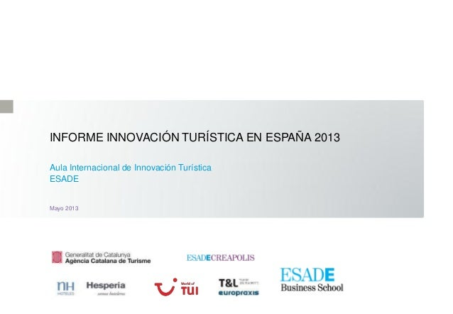 INFORME INNOVACIÓN TURÍSTICA EN ESPAÑA 2013 Aula Internacional de Innovación Turística ESADE Mayo 2013