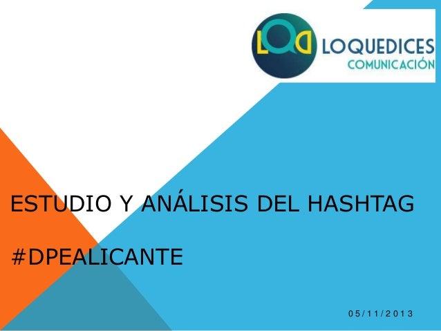 ESTUDIO Y ANÁLISIS DEL HASHTAG #DPEALICANTE 0 5 / 11 / 2 0 1 3