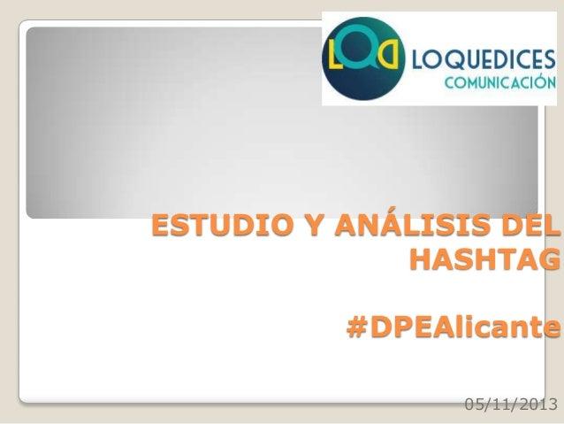 ESTUDIO Y ANÁLISIS DEL HASHTAG #DPEAlicante 05/11/2013
