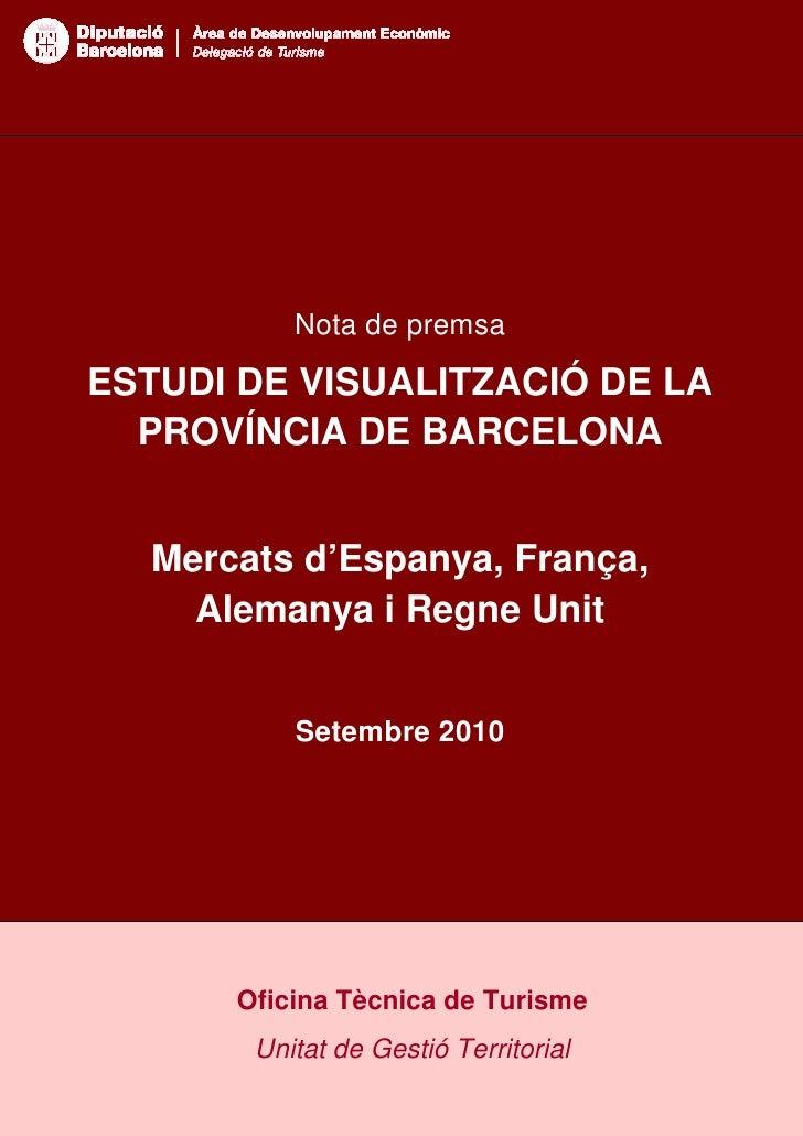 Nota de premsaESTUDI DE VISUALITZACIÓ DE LA  PROVÍNCIA DE BARCELONA           Mercats d'Espanya, França,             Alema...