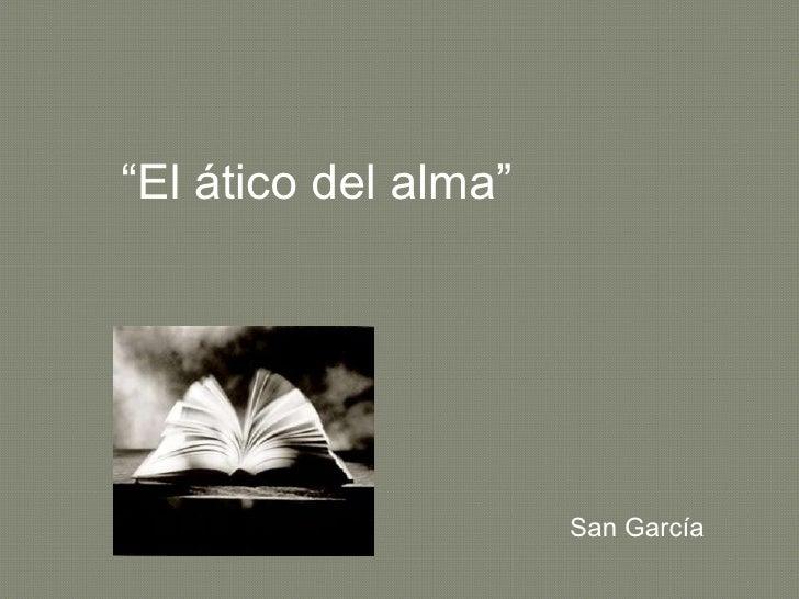 """"""" El ático del alma"""" San García"""