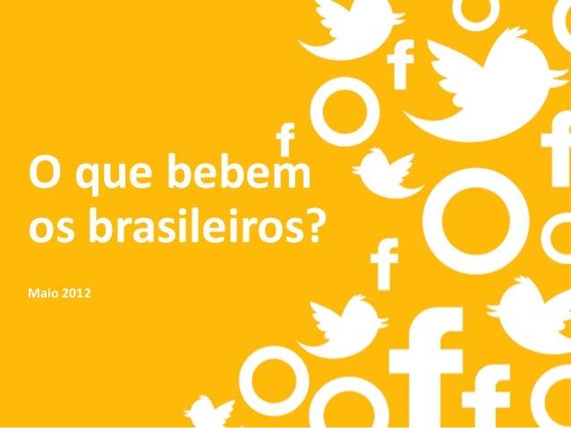O que bebem os brasileiros? Maio 2012