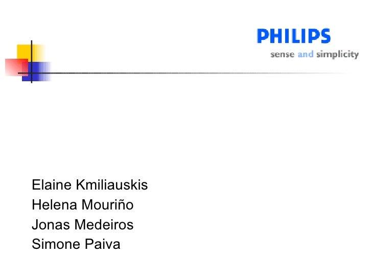 <ul><li>Elaine Kmiliauskis </li></ul><ul><li>Helena Mouriño </li></ul><ul><li>Jonas Medeiros </li></ul><ul><li>Simone Paiv...