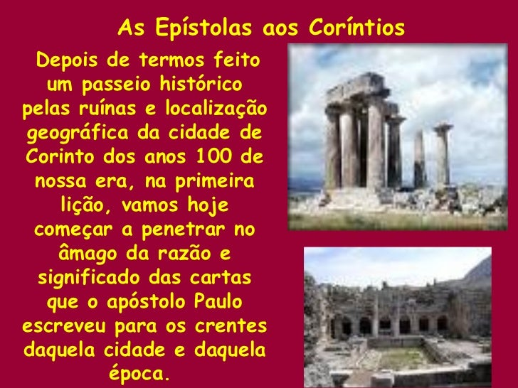 As Epístolas aos Coríntios Depois de termos feito um passeio histórico pelas ruínas e localização geográfica da cidade de ...