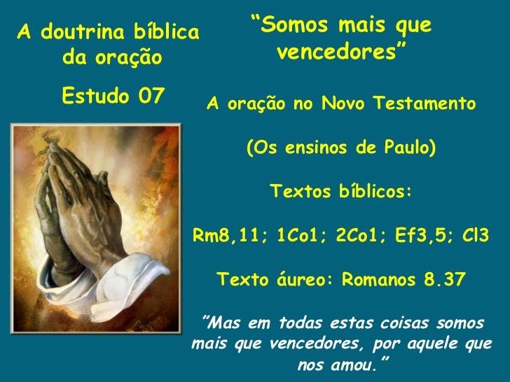 """A doutrina bíblica       """"Somos mais que    da oração              vencedores""""    Estudo 07        A oração no Novo Testam..."""