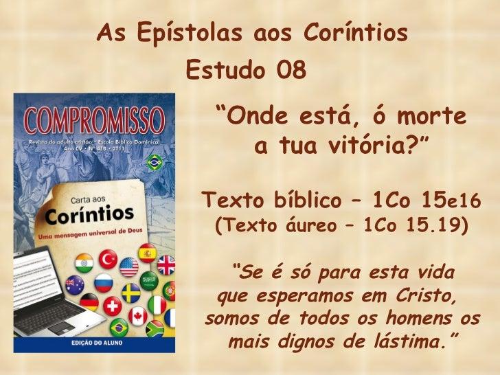 """As Epístolas aos Coríntios Estudo 08  """" Onde está, ó morte a tua vitória? """" Texto bíblico – 1Co 15 e16 (Texto áureo – 1Co ..."""