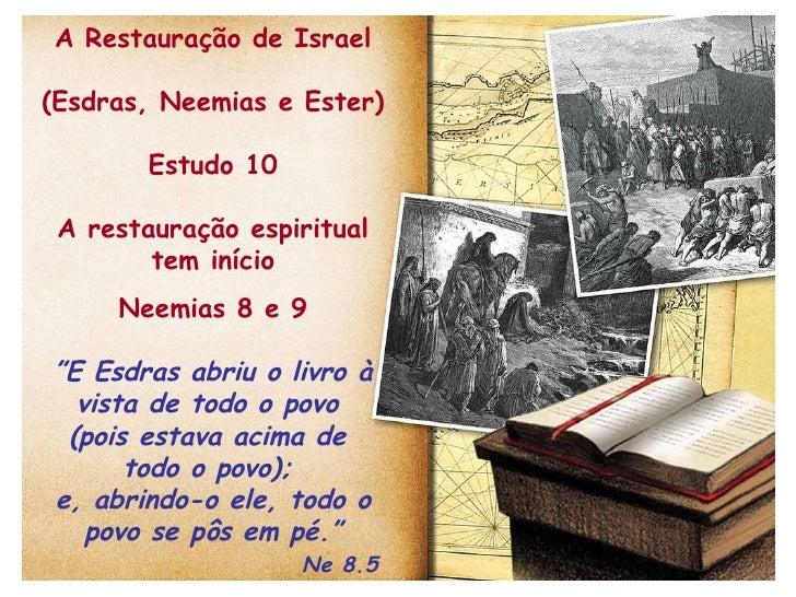 """A Restauração de Israel (Esdras, Neemias e Ester) Estudo 10 A restauração espiritual tem início Neemias 8 e 9 """" E Esdras a..."""