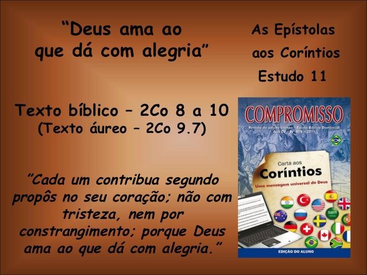 """As Epístolas  aos Coríntios Estudo 11  """" Deus ama ao que dá com alegria """" Texto bíblico – 2Co 8 a 10 (Texto áureo – 2Co 9...."""