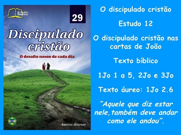 O discipulado cristão Estudo 12 O discipulado cristão nas cartas de João Texto bíblico 1Jo 1 a 5, 2Jo e 3Jo Texto áureo: 1...