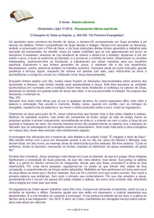 ❉ Sexta - Estudo adicional Discipulado; Lição 1112014 - Discipulando líderes espirituais O Desejado de Todas as Nações, p....