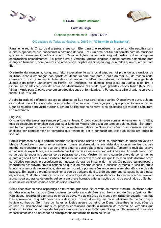 ❉ Sexta - Estudo adicional  Carta de Tiago  O aperfeiçoamento da fé - Lição 242014  O Desejado de Todas as Nações, p. 298-...