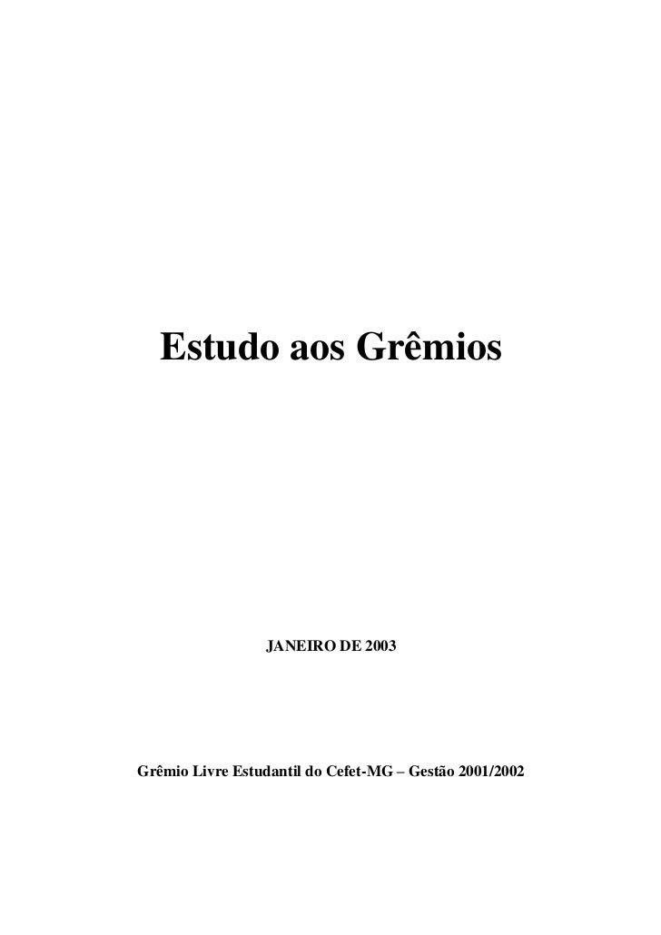 Estudo aos Grêmios                 JANEIRO DE 2003Grêmio Livre Estudantil do Cefet-MG – Gestão 2001/2002