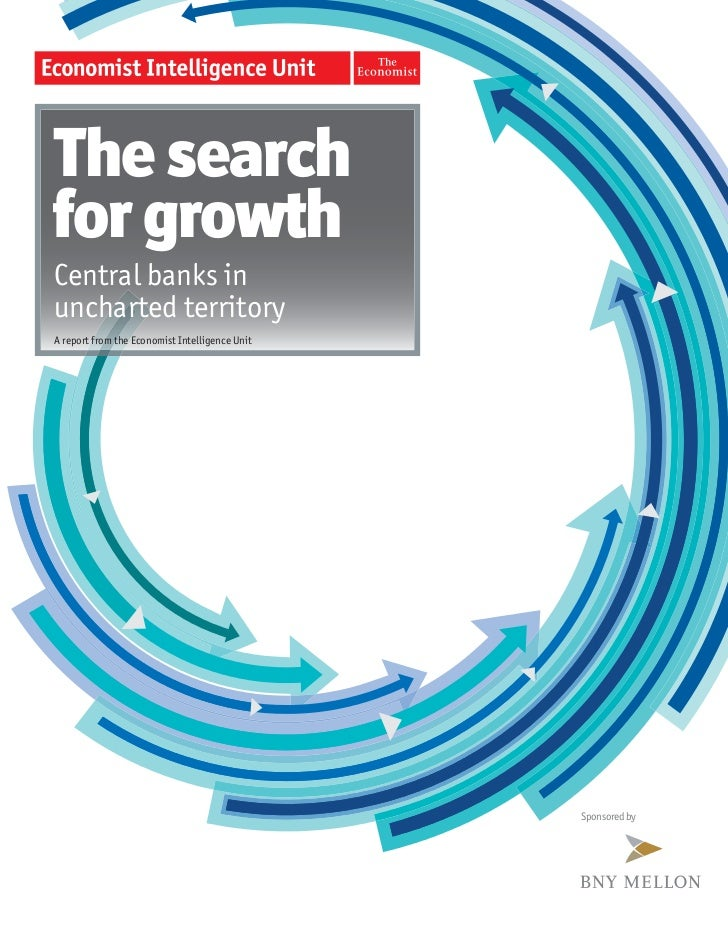 The searchfor growthCentral banks inuncharted territoryA report from the Economist Intelligence Unit                      ...