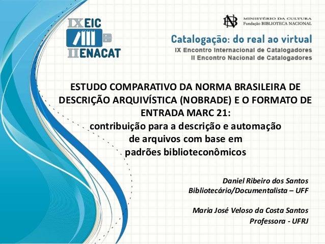 ESTUDO COMPARATIVO DA NORMA BRASILEIRA DE DESCRIÇÃO ARQUIVÍSTICA (NOBRADE) E O FORMATO DE ENTRADA MARC 21: contribuição pa...