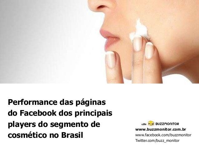 Performance das páginas do Facebook dos principais players do segmento de cosmético no Brasil  www.buzzmonitor.com.br www....