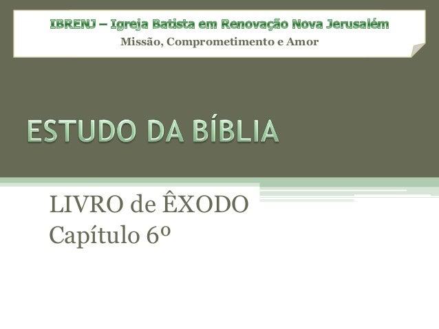 Missão, Comprometimento e Amor LIVRO de ÊXODO Capítulo 6º
