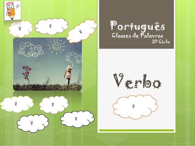 Português  ?  ?  Classes de Palavras  2º Ciclo  Verbo ?  ?  ?  ? ?