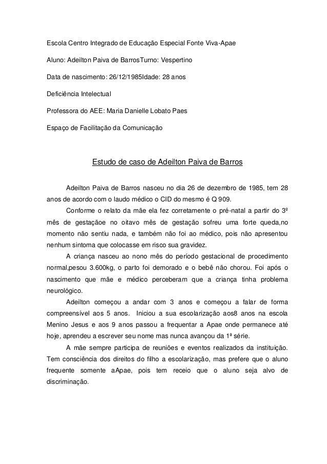 Escola Centro Integrado de Educação Especial Fonte Viva-Apae Aluno: Adeilton Paiva de BarrosTurno: Vespertino Data de nasc...