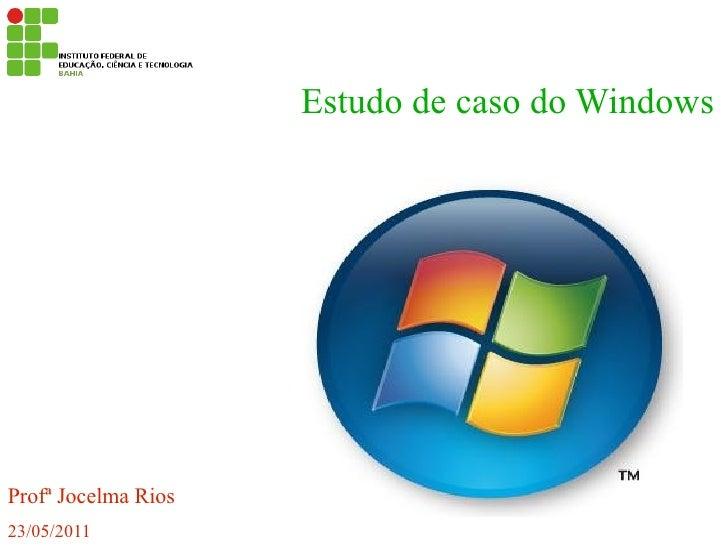 Estudo de caso do WindowsProfª Jocelma Rios23/05/2011
